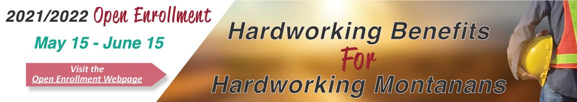 2021/2022 Open Enrollment May 15 - June 15: Visit the Open Enrollment Webpage: Hardworking Benefits for Hardworking Montanans
