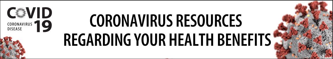 COVID-19 Coronavirus Resources Regarding Your Health Benefits